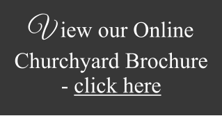 V  iew our Online Churchyard Brochure - click here