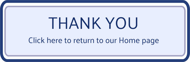 THANK YOU Click here to return to our Home page